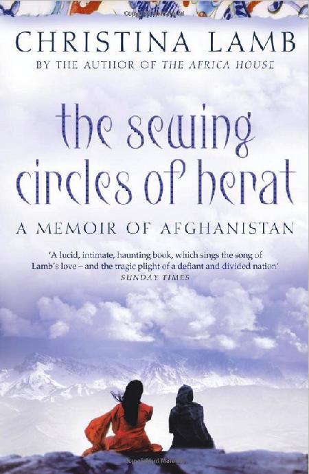 The Sewing Circles of Herat - A Memoir of Afghanistan