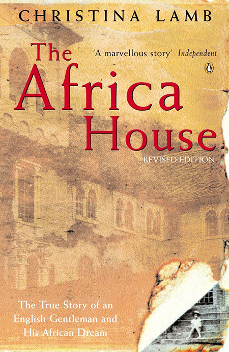 Africa House - The True Story of an English Gentleman and His African Dream.